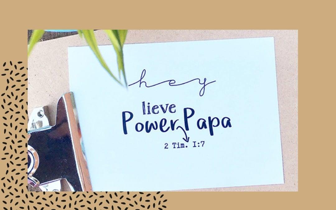 Voor alle lieve Power Papa's