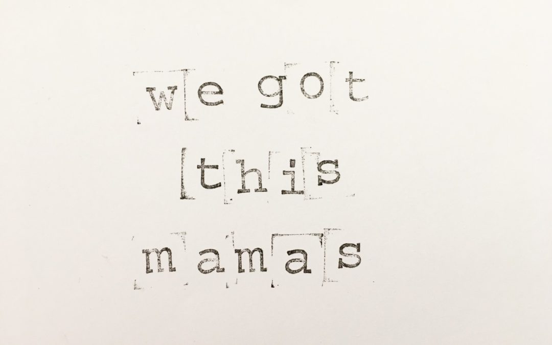 We got this mamas