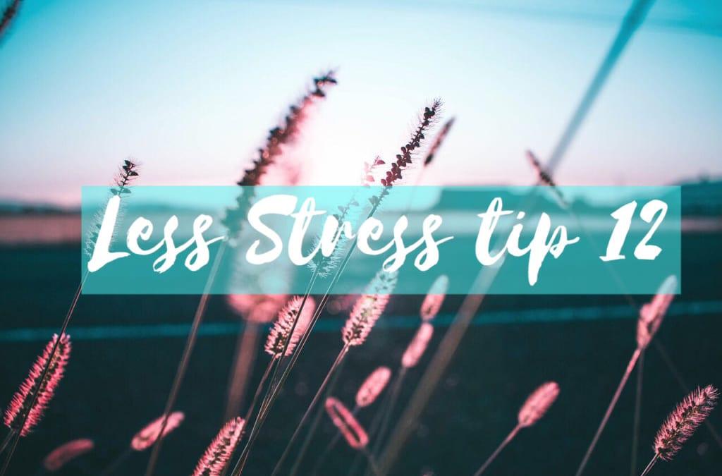 GELOOF // LESS STRESS WEKEN TIP 12