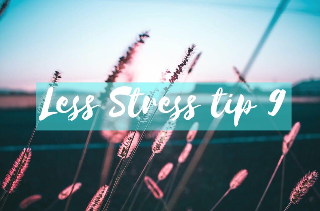 GELOOF // LESS STRESS WEKEN TIP 9
