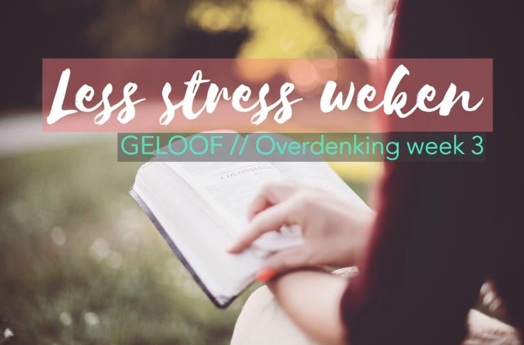 GELOOF // OVERDENKING 3 LESS STRESS WEKEN