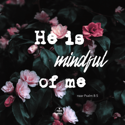 He is mindful of me
